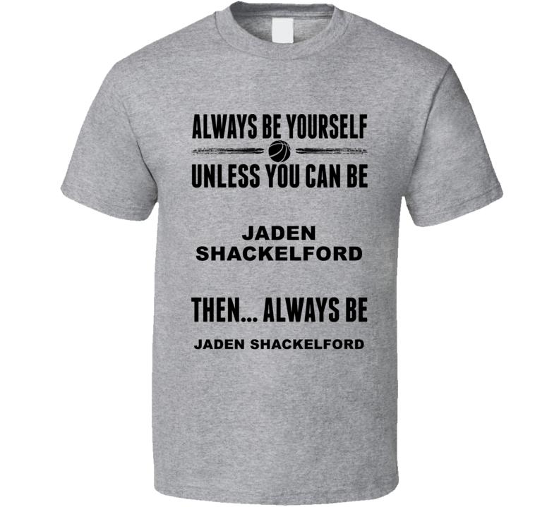 Always Be Yourself Jaden Shackelford Alabama Basketball Fan Gift Cool T Shirt