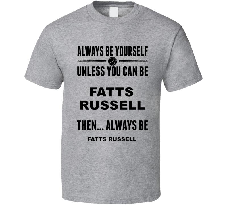 Always Be Yourself Fatts Russell Rhode Island Basketball Fan Gift Cool T Shirt
