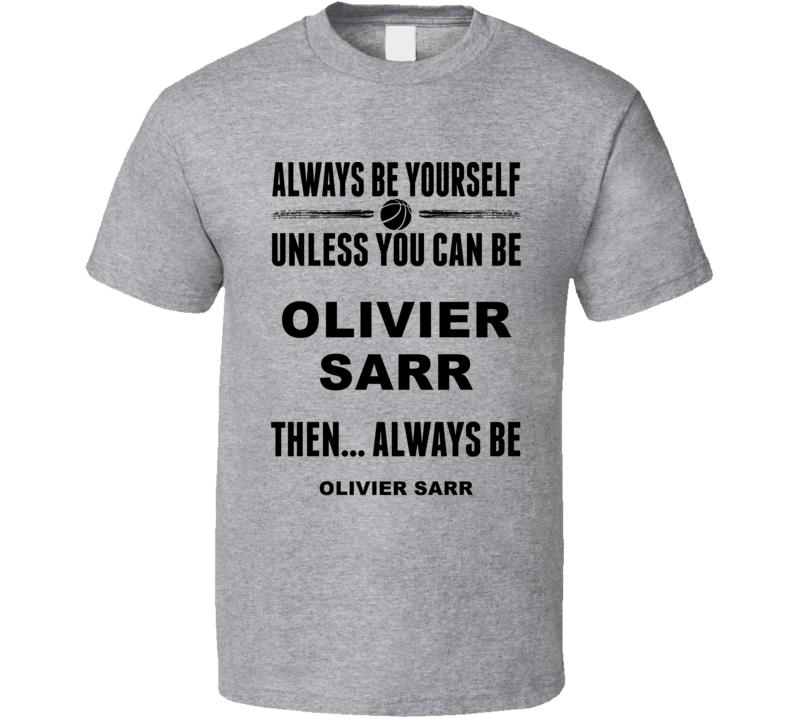 Always Be Yourself Olivier Sarr Kentucky Basketball Fan Gift Cool T Shirt