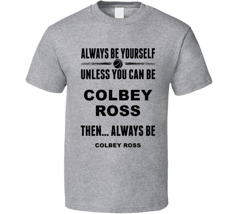 Always Be Yourself Colbey Ross Pepperdine Basketball Fan Gift Cool T Shirt