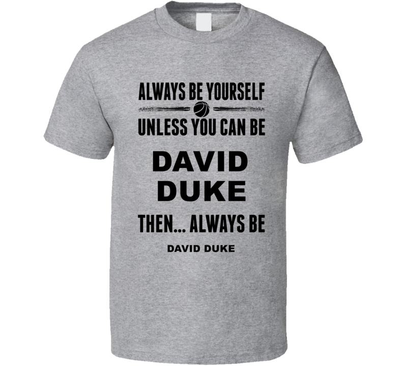 Always Be Yourself David Duke Providence Basketball Fan Gift Cool T Shirt