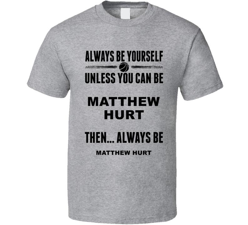 Always Be Yourself Matthew Hurt Duke Basketball Fan Gift Cool T Shirt