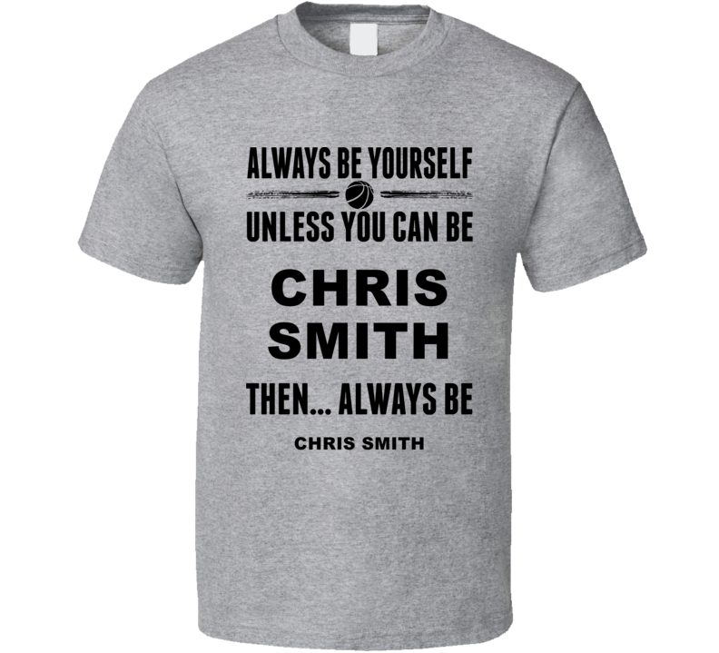Always Be Yourself Chris Smith Connecticut Basketball Fan Gift Cool T Shirt