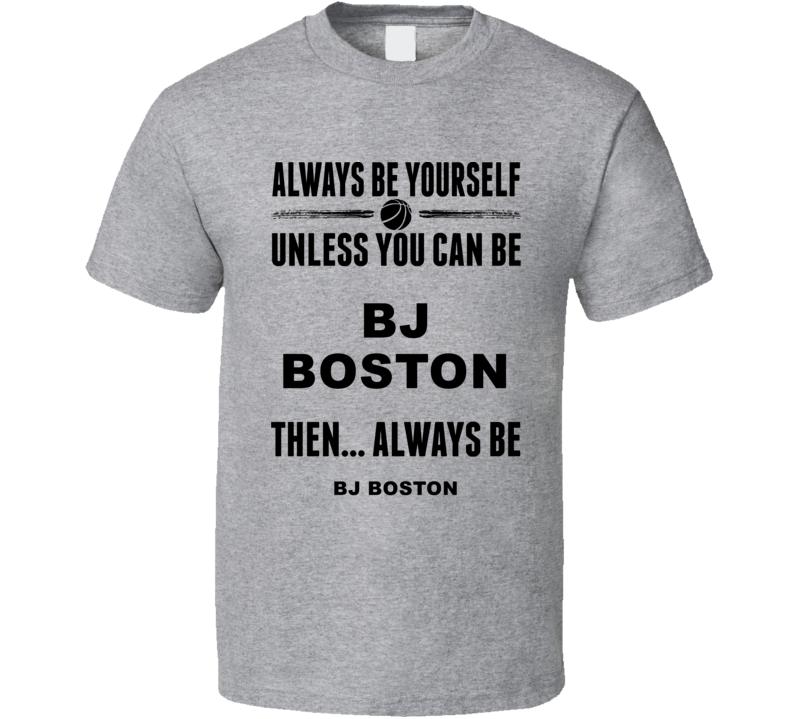 Always Be Yourself Bj Boston Kentucky Basketball Fan Gift Cool T Shirt