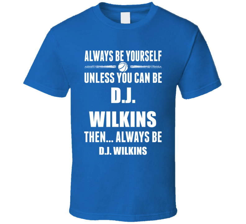 Always Be Yourself D.j. Wilkins Drake Basketball Fan Gift T Shirt