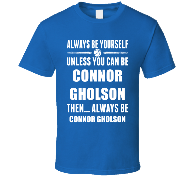 Always Be Yourself Connor Gholson Drake Basketball Fan Gift T Shirt