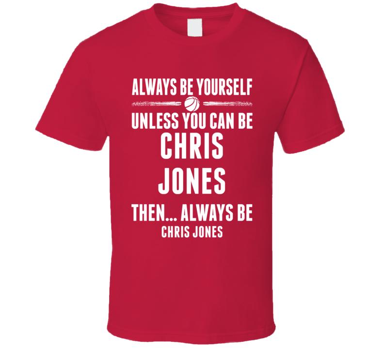 Always Be Yourself Chris Jones Louisville Basketball T Shirt