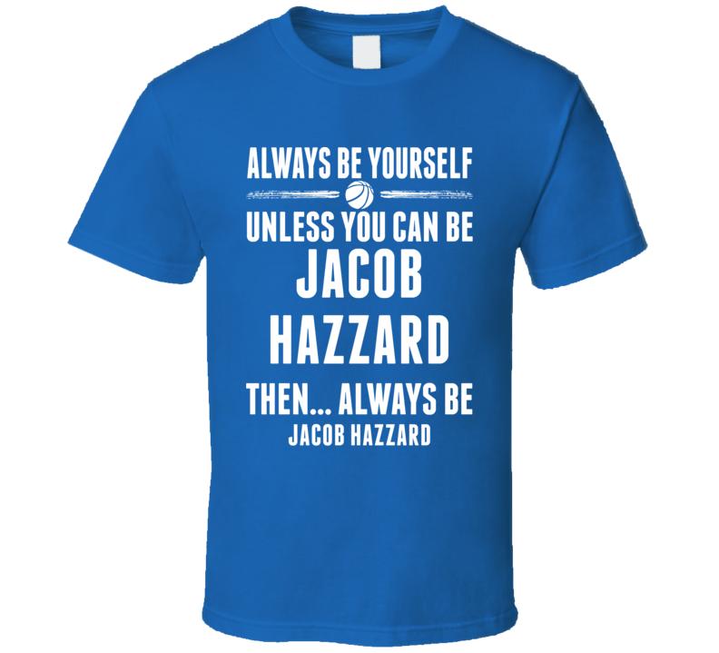Always Be Yourself Jacob Hazzard Arizona Basketball T Shirt