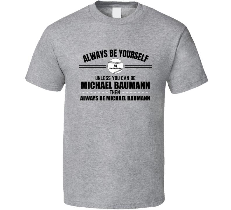 Always Be Michael Baumann Baltimore Baseball Player Fan Starting Pitcher Gift Cool T Shirt