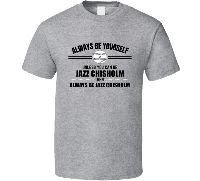 Always Be Jazz Chisholm Miami Baseball Player Fan Second Baseman Gift Cool T Shirt