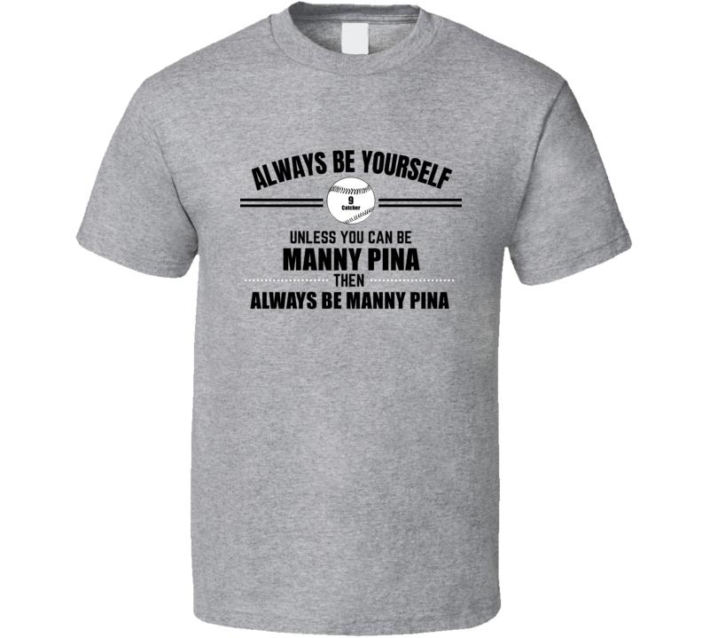 Always Be Manny Pina Milwaukee Baseball Player Fan Catcher Gift Cool T Shirt