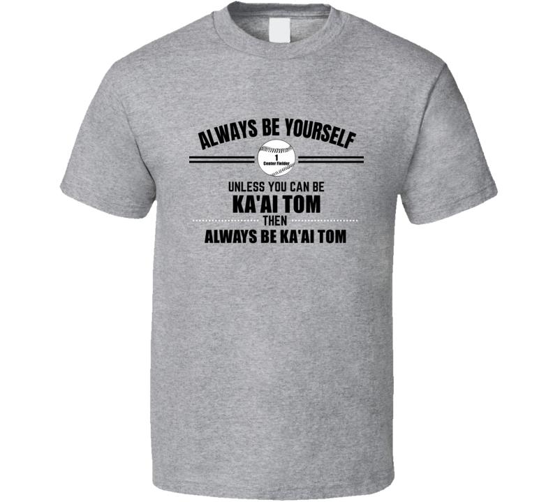 Always Be Ka'ai Tom Oakland Baseball Player Fan Center Fielder Gift Cool T Shirt