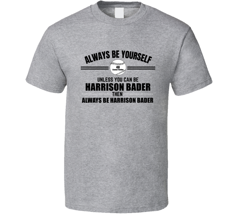 Always Be Harrison Bader St. Louis Baseball Player Fan Center Fielder Gift Cool T Shirt