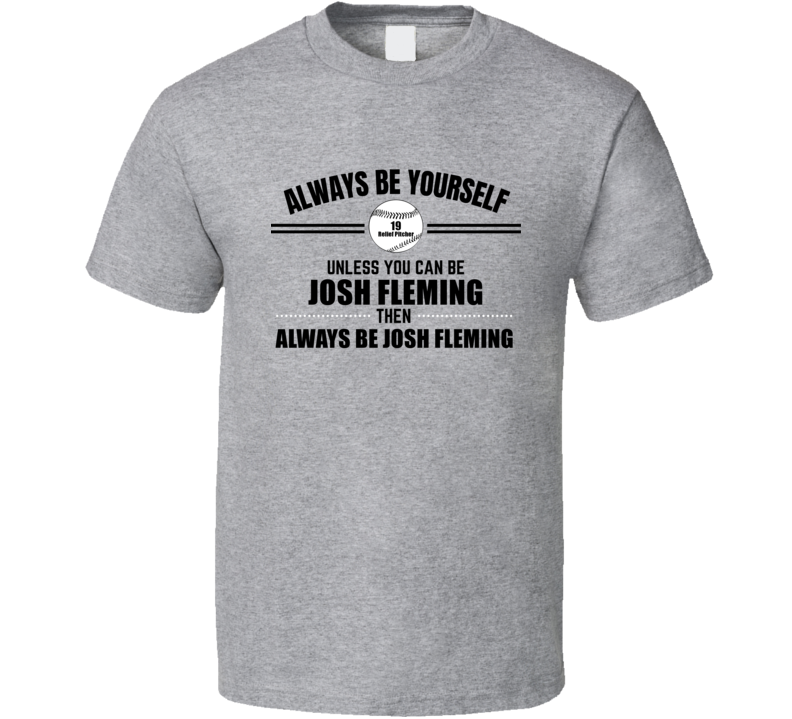 Always Be Josh Fleming Tampa Bay Baseball Player Fan Relief Pitcher Gift Cool T Shirt