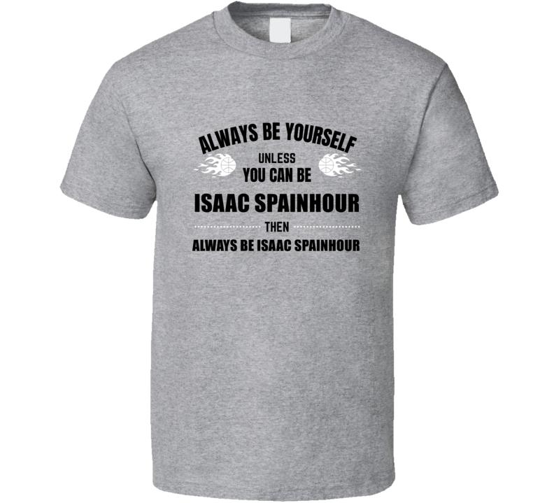 Always Be Isaac Spainhour Florida State Basketball Player Fan March Tournament Top Sixteen Cool Team Game T Shirt