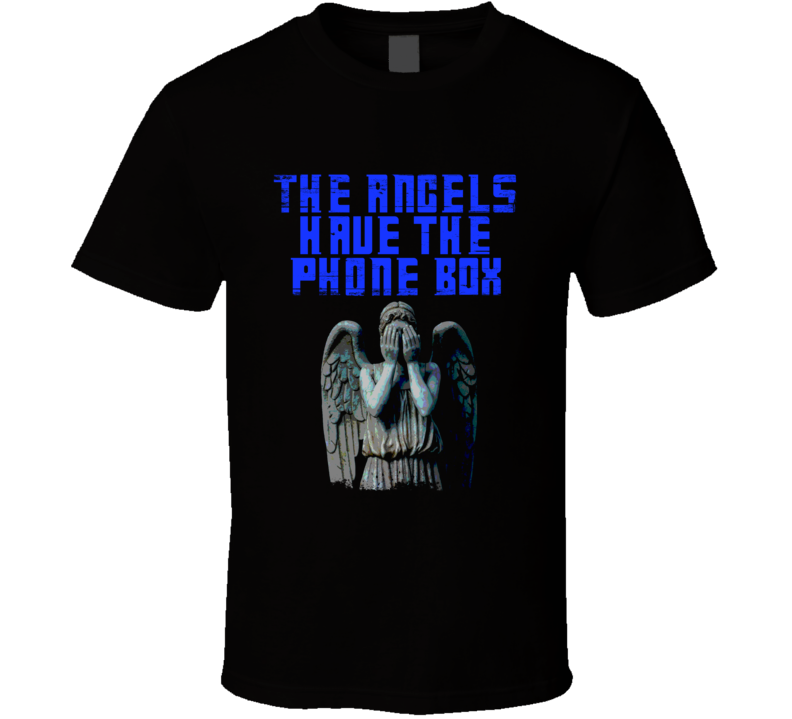 Blink Dr Who Inspired The Angels Have The Phone Box T Shirt