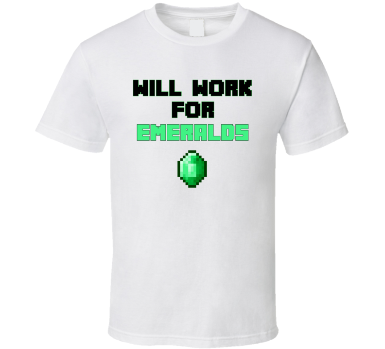 Will Work For Emeralds Graphic Funny Minecraft Fan T Shirt