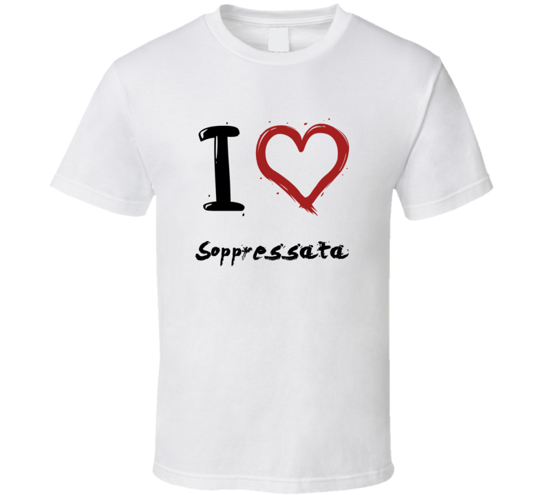 I love Soppressata Italian Meat Food T Shirt