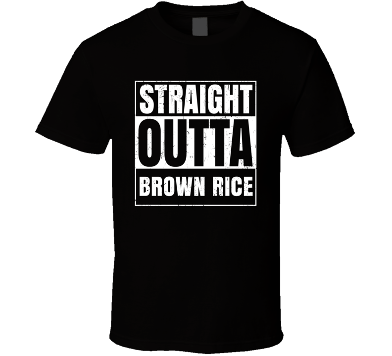 Straight Outta Brown Rice Funny Favorite Snack Food Compton Parody T Shirt