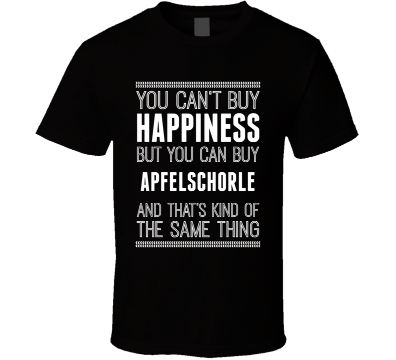 Cant Buy Happiness But You Can Buy Apfelschorle Funny Food Fan T Shirt