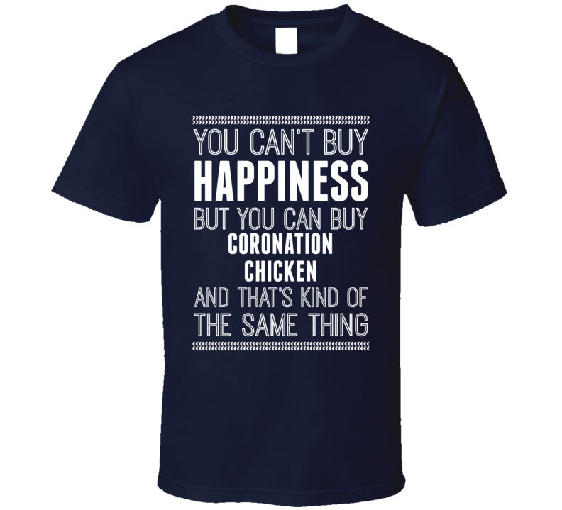 Cant Buy Happiness But You Can Buy Coronation Chicken Funny Food Fan T Shirt