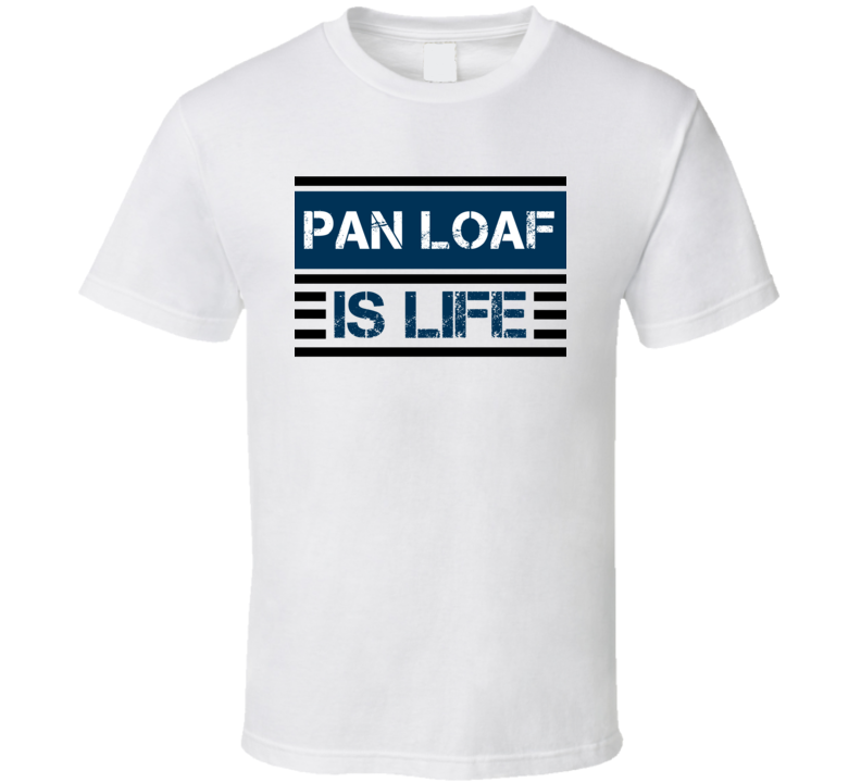 Pan Loaf Is Life Cool Favorite Food Retro T Shirt
