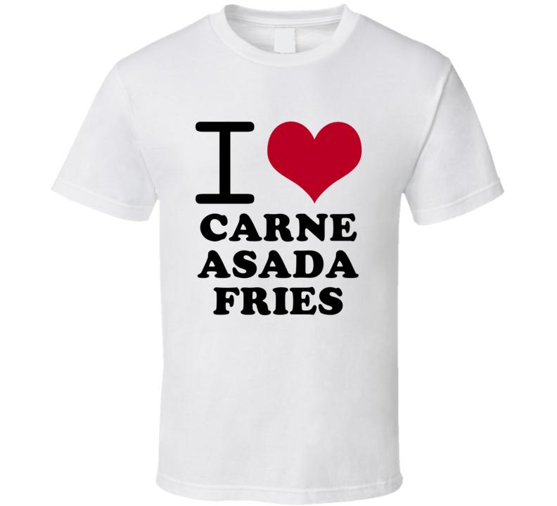 I Love Carne Asada Fries Classic Heart Food Lover T Shirt
