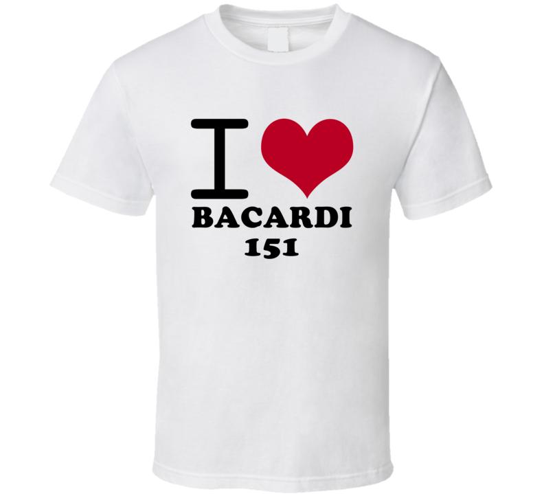 I Love Bacardi 151 Classic Heart Food Lover T Shirt