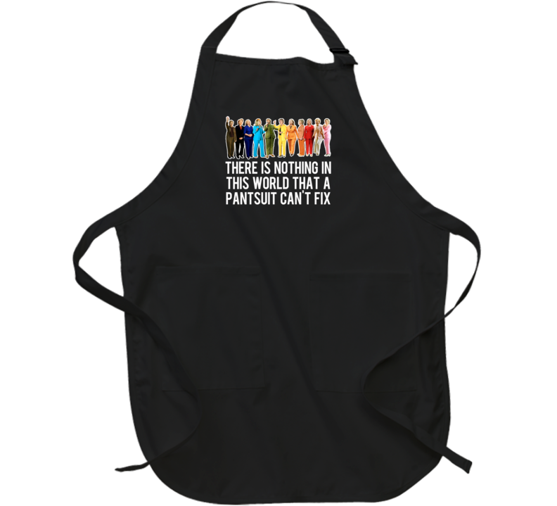 Hillary Clinton Pantsuit There Is Nothing In This World Funny Apron