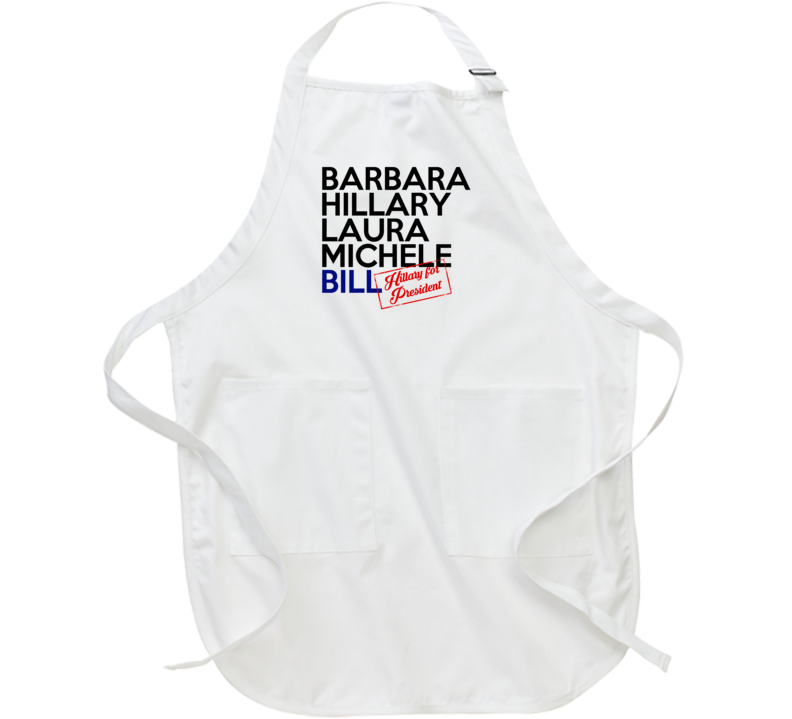 Barbara Hillary Laura Michele Bill First Ladies Clinton For President 2016 Apron