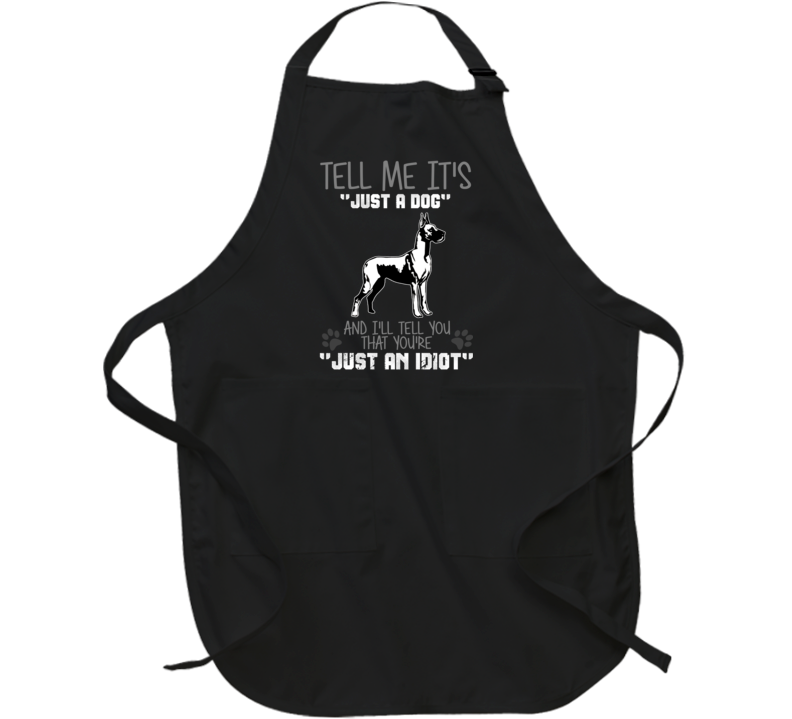 Tell Me Its Just A  Idiot Great Dane Apron