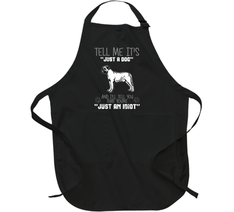 Tell Me Its Just A  Idiot Mastiff Apron