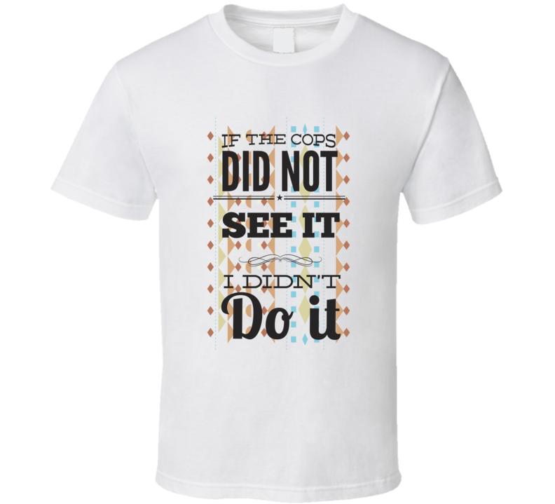 if the cops did not see it i didn't do its t shirt sm-6xl devil funny