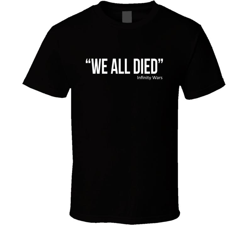 We all died - Infinity Wars T Shirt avengers infinity wars tee