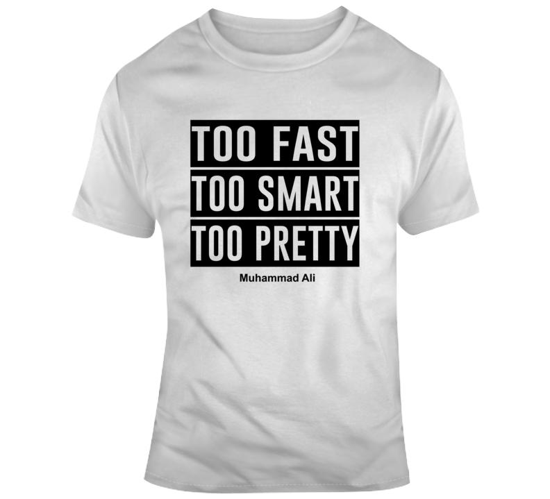 Too Fast Too Smart Too Pretty T Shirt