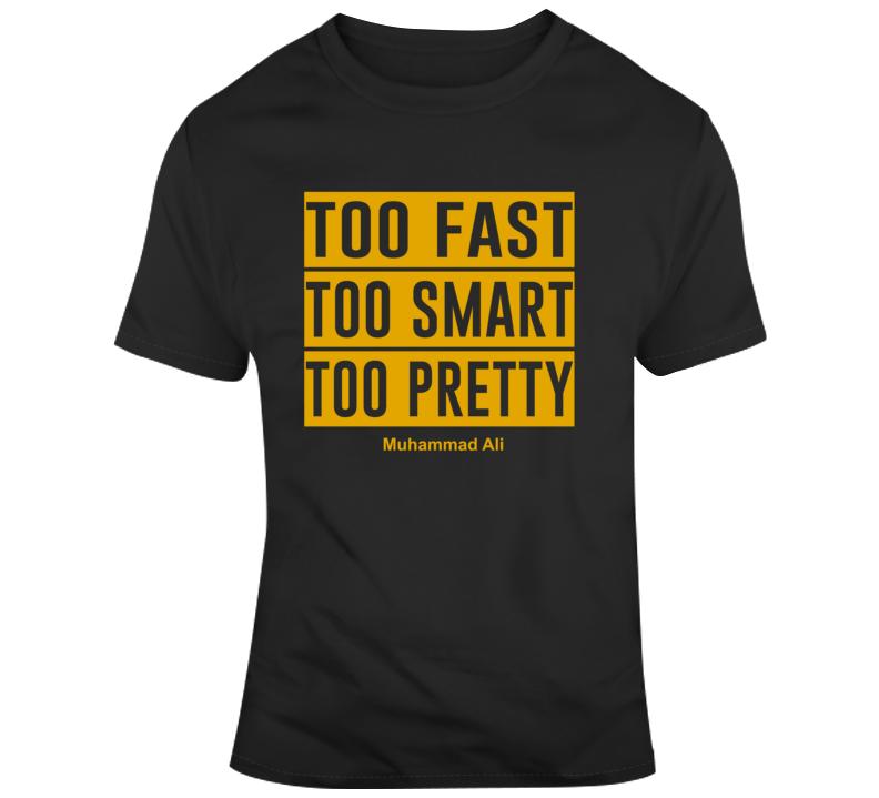 Too Fast Too Smart Too Pretty T Shirt Muhammad Ali