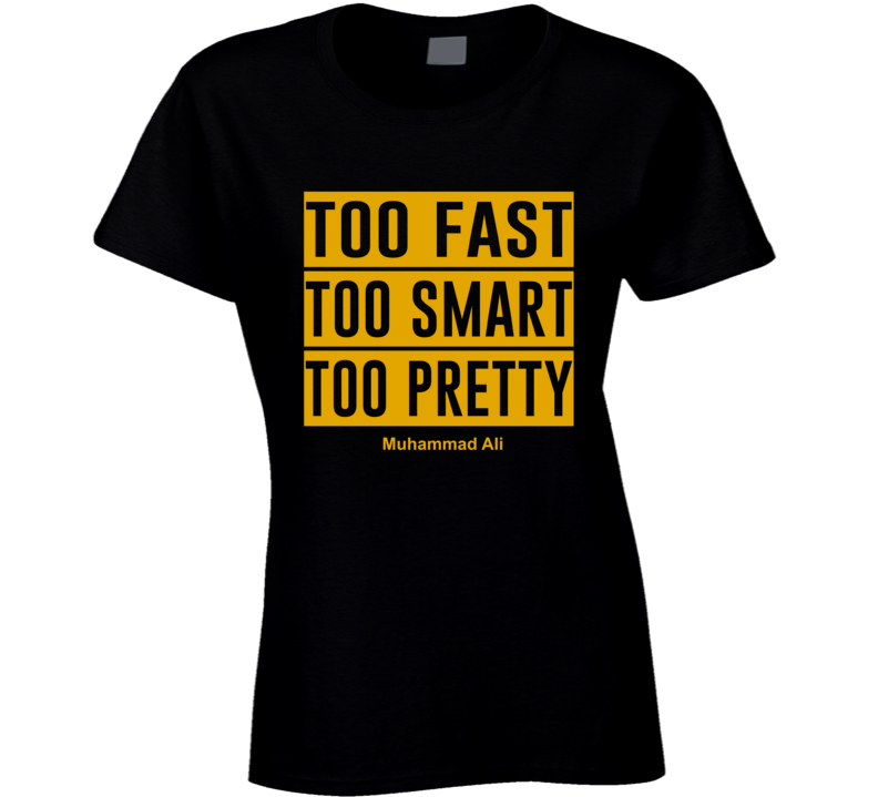 Too Fast Too Smart Too Pretty Ladies T Shirt
