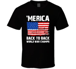 'Merica Back To Back World War Champs USA Cool T Shirt