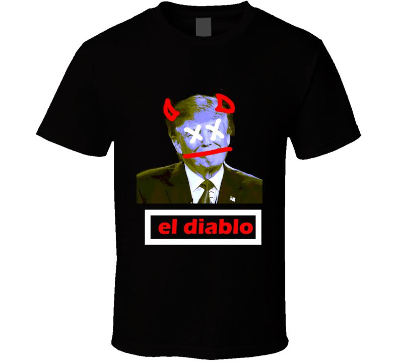 Donald Trump El Diablo Fuck Trump Funny T Shirt