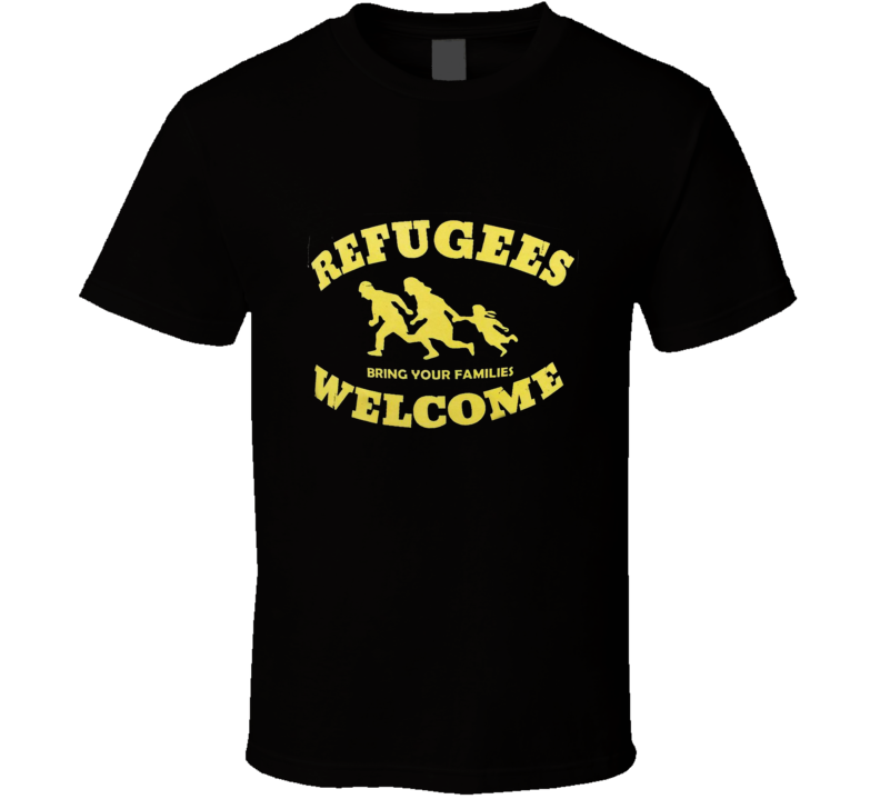 Refugees Welcome Bring your Family Political Satire Funny T Shirt