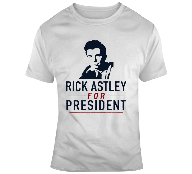 Funny Rick Astley For President  T Shirt