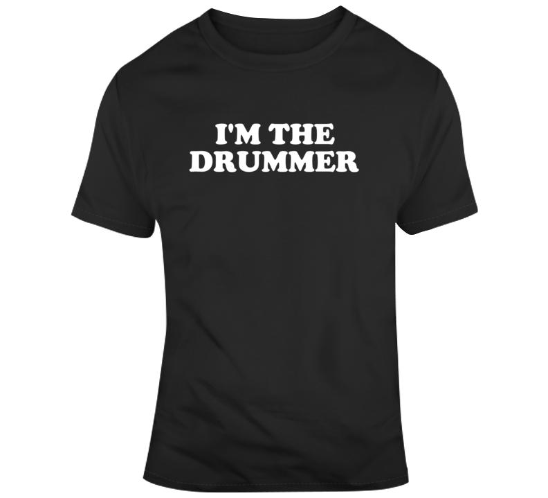 I'm The Drummer Band Concert Music Fan  T Shirt