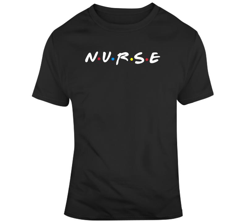Nurse Friends TV Show Parody Fan Occupation T Shirt