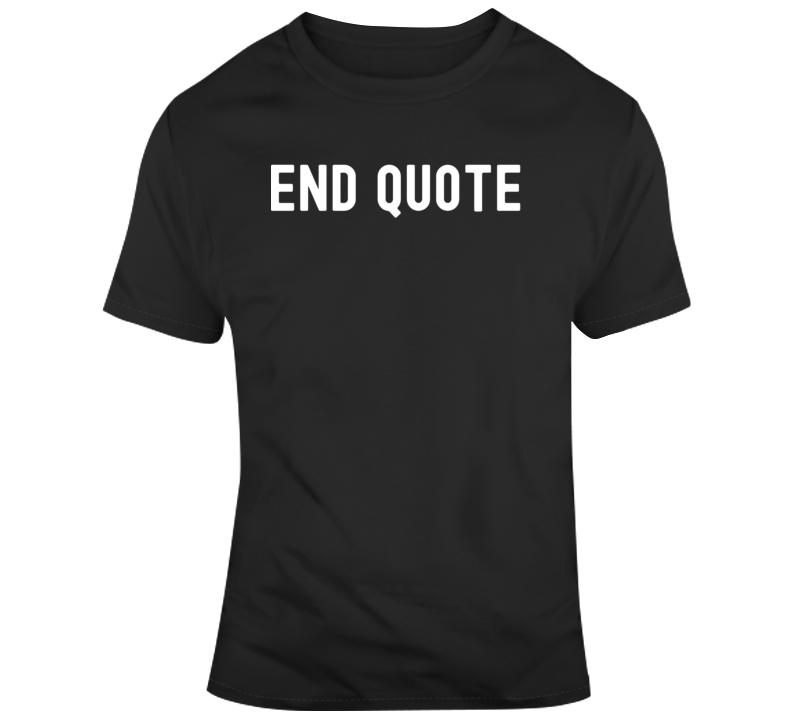 Pop Culture End Quote Cool  T Shirt