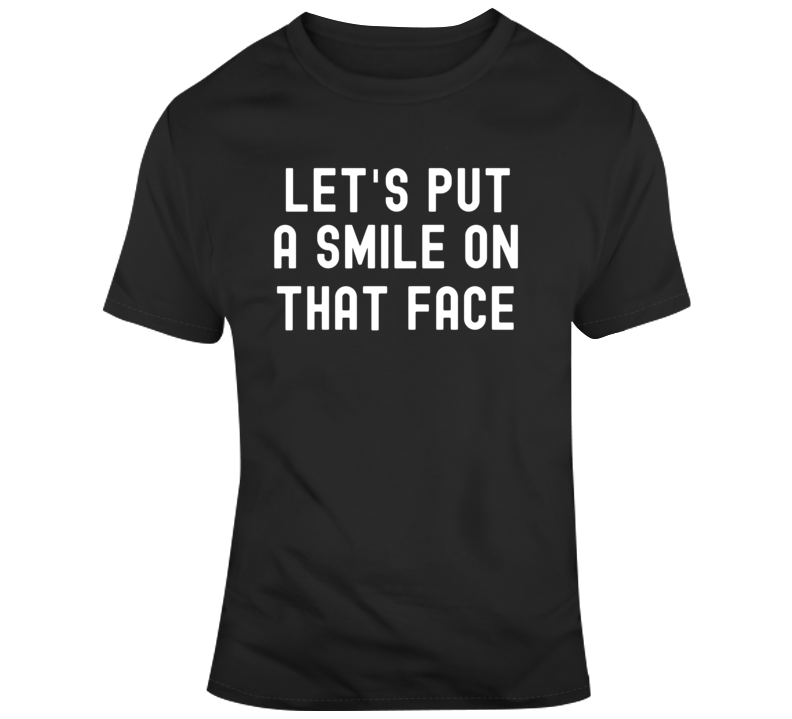 Let's Put A Smile On The Face Joker quote Movie Fan  T Shirt