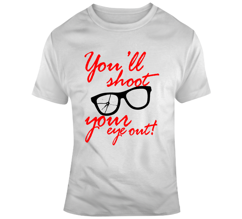 You'll Shoot Your Eye Out Kid A Christmas Story Movie Fan  T Shirt