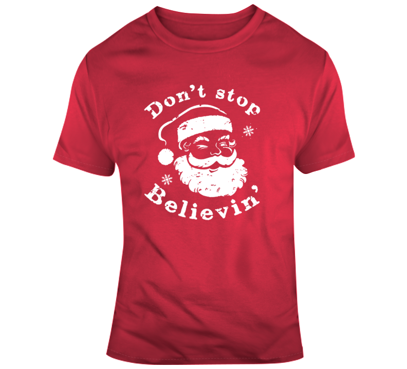 Funny Christmas Santa Claus  Don't Stop Believin  T Shirt