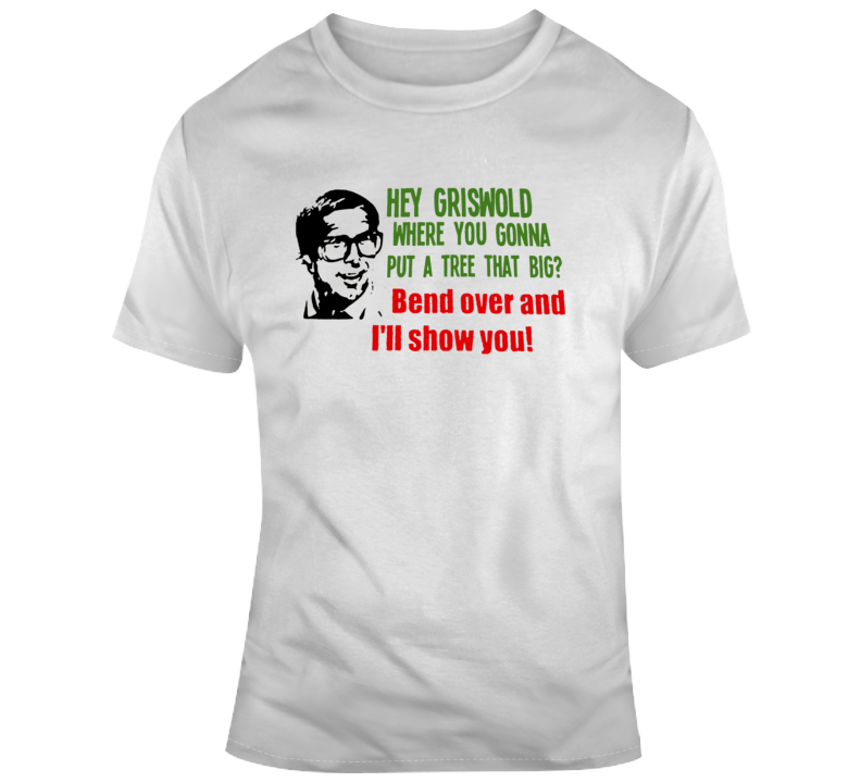 Bend Over And I'll Tell You Griswold Christmas Vacation Movie  T Shirt
