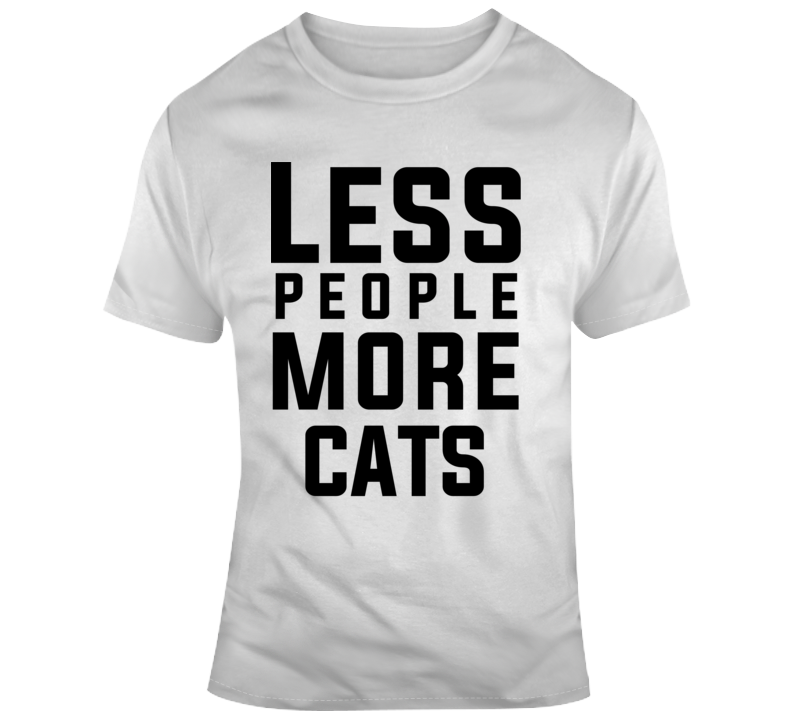 1ddf92920 Less People More Cats Pet Lover T Shirt