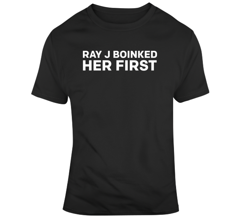 Ray J Boinked Her First Funny Pop Culture  T Shirt